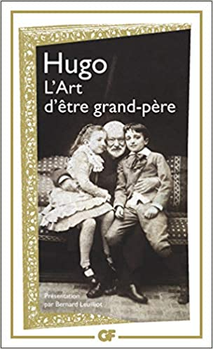 Amazon Fr L Art D Etre Grand Pere Leuilliot Bernard Hugo Victor Livres Art Victor Hugo John Keats