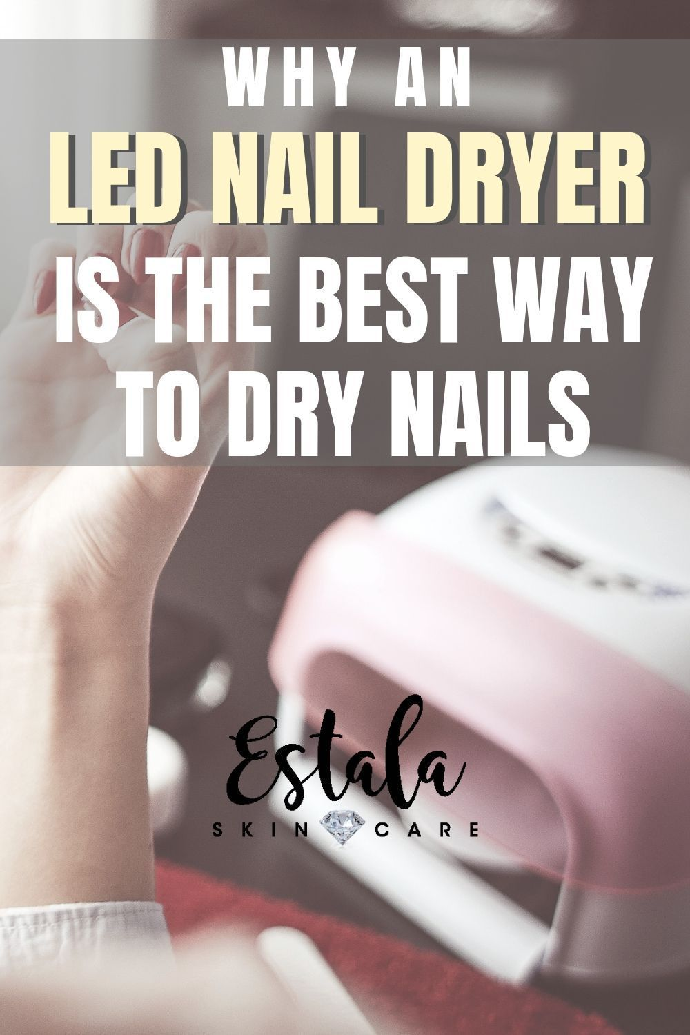 Why LED Nail Dryer is the Best Way to Dry Nails Dry
