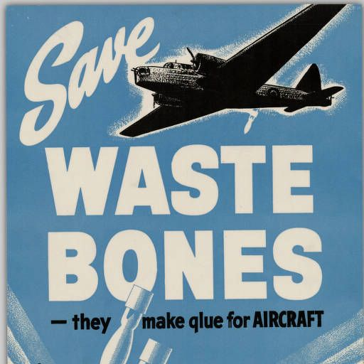Save waste bones, they make glue for aircraft, and are used for explosives. Get in touch with your local committee :: WWI & WWII Posters