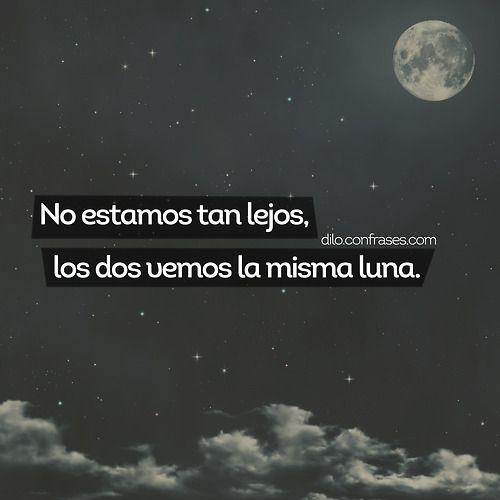 No estamos tan lejos, los dos vemos la misma luna #lovequotes #love ...