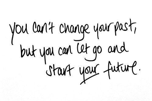 You can't change your past.....
