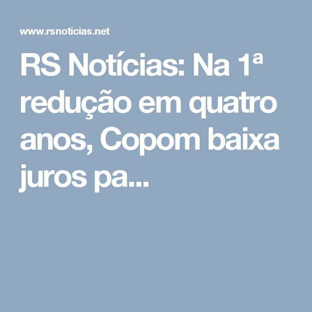 RS Notícias: Na 1ª redução em quatro anos, Copom baixa juros pa...