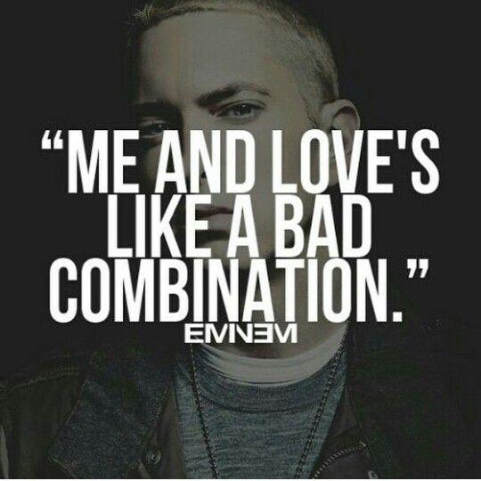 Me And Love S Like A Bad Combination Eminem Eminem Quotes Eminem Lyrics Rap Quotes