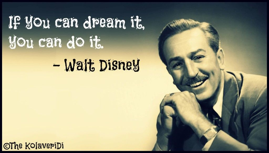 If you can dream it, you can do it. - Walt Disney quote ...