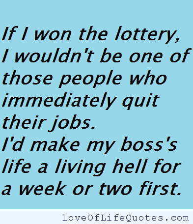 If I Won The Lottery Love Of Life Quotes Winning The Lottery Job Quotes Lottery