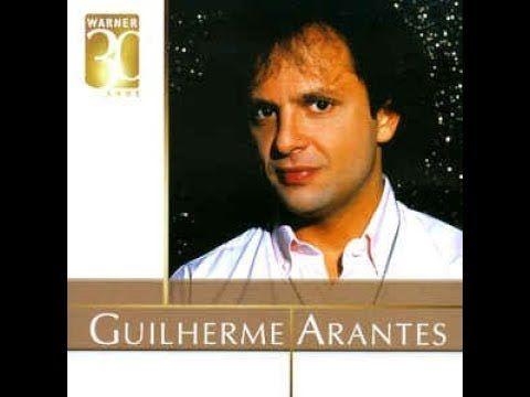 Guilherme Arantes 10 Sucessos Youtube Cancoes Romanticas