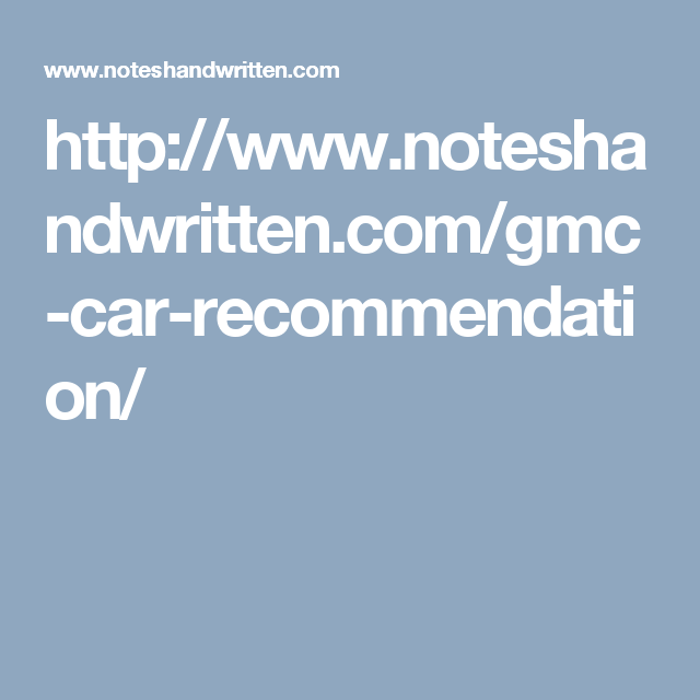 Http Www Noteshandwritten Com Gmc Car Recommendation