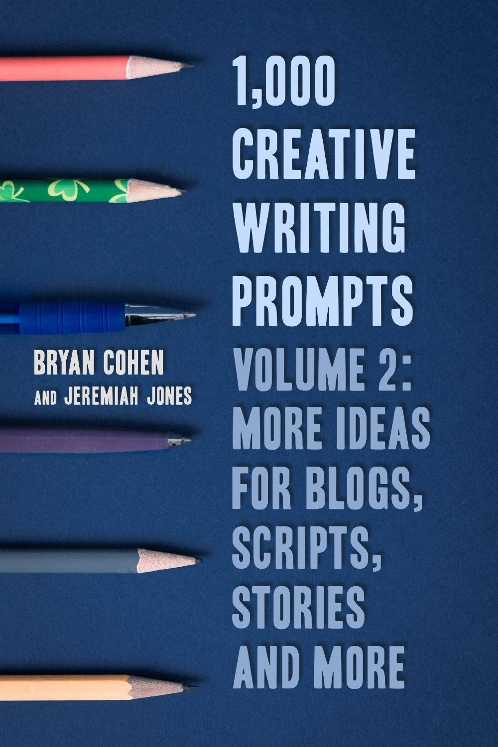 1,000 Creative Writing Prompts, Volume 2: More Ideas for Blogs, Scripts,  Stories