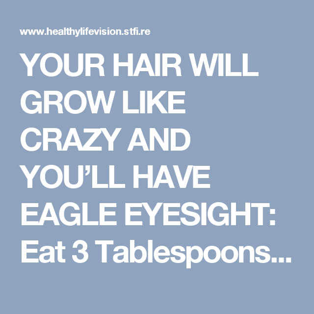 YOUR HAIR WILL GROW LIKE CRAZY AND YOU'LL HAVE EAGLE EYESIGHT: Eat 3 Tablespoons a Day and You'll Witness a Miracle! | Healthy Life Vision