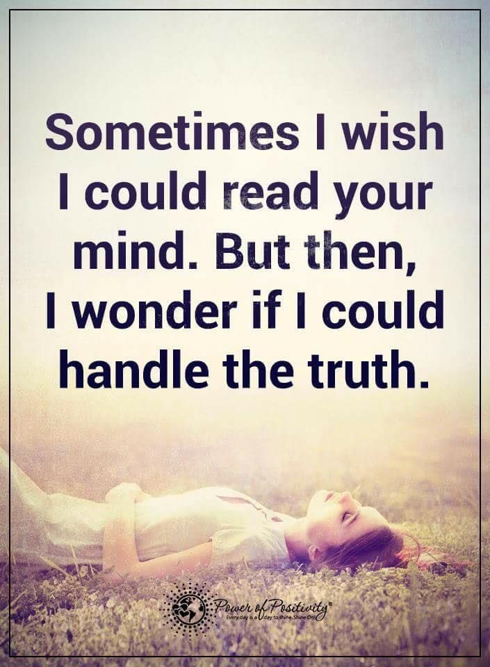 Sometimes I wish I could read your mind. But then, I wonder if I could  handle the truth Sometimes Quotes