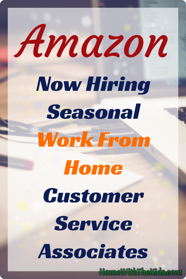 Amazon Now Hiring Seasonal Work From Home Customer Service Associates Home With The Kids Blog Work From Home Jobs Working From Home Work From Home Moms