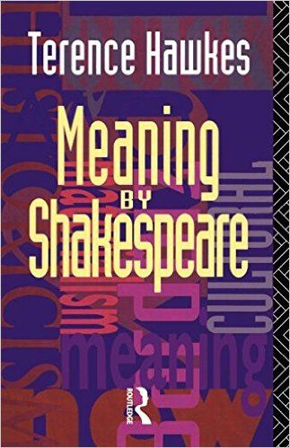 Meaning by Shakespeare. Terence Hawkes.  	London ; New York : Routledge, 1992. http://rit.edu/yhqxc