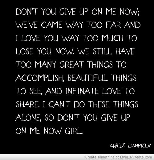 Dont Give Up On Me Quotes DON'T YOU GIVE UP ON ME NOW  .THEQUOTEPOST.| Quotes  Dont Give Up On Me Quotes