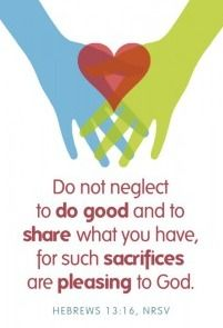 Do good and share what you have, for such sacrifices are