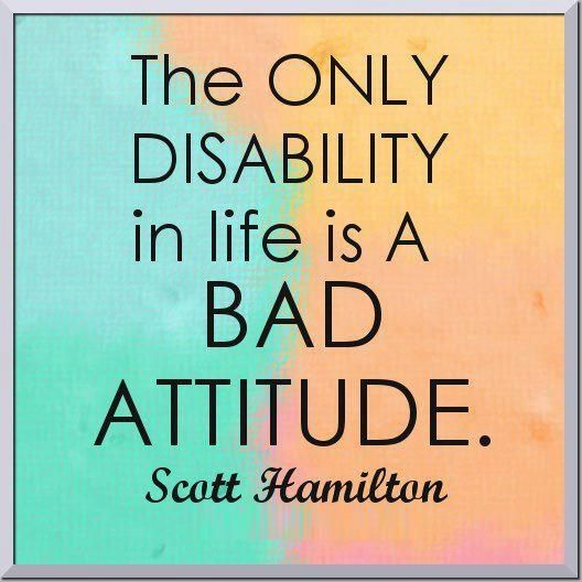 Bad Attitude Quotes Inspiration The Only Disability In Life Is A Bad Attitude Inspiration