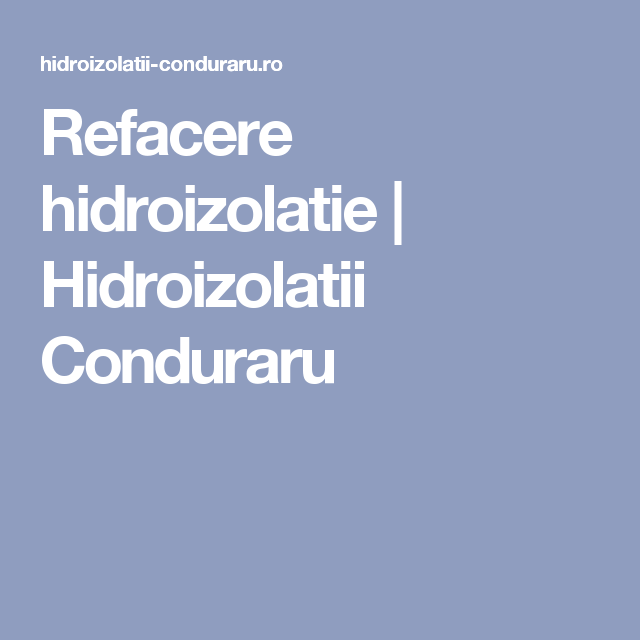 Refacere hidroizolatie | Hidroizolatii Conduraru