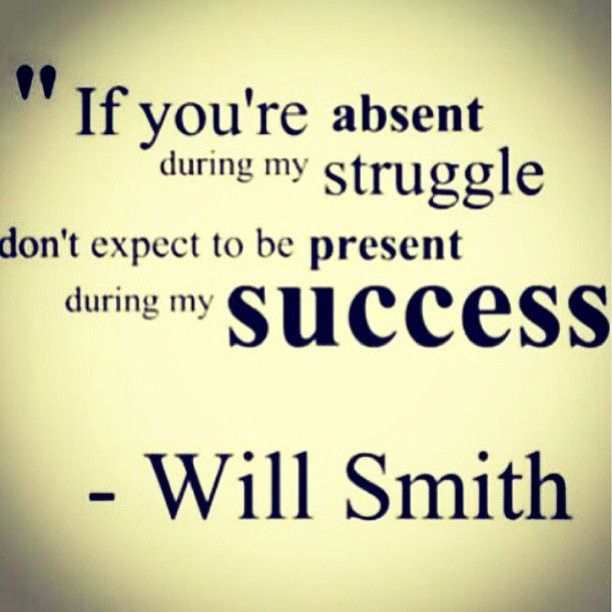 If You Re Absent During My Struggle Don T Expect To Be Present For My Success Willsmith Success Wealth Health Determination Goals Loyalty Quote Mo Will Smith Quotes Words Inspirational Words