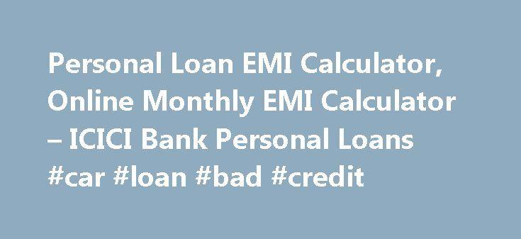 Personal Loan Emi Calculator Online Monthly Emi Calculator Icici Bank Personal Loans Car Loan Home Renovation Loan Home Improvement Loans Personal Loans