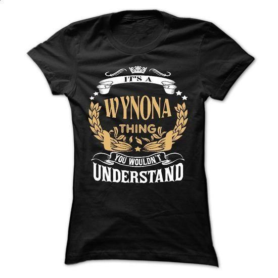 WYNONA .Its a WYNONA Thing You Wouldnt Understand - T S - #cool sweatshirt #sweatshirt menswear. MORE INFO => https://www.sunfrog.com/LifeStyle/WYNONA-Its-a-WYNONA-Thing-You-Wouldnt-Understand--T-Shirt-Hoodie-Hoodies-YearName-Birthday-64771915-Ladies.html?68278