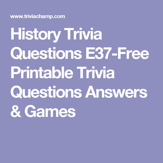 History Trivia Questions E37-Free Printable Trivia Questions