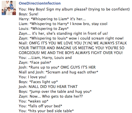 """It's awful how much I laughed at this. I love one direction and dream of them actually doing that and saying that. But I just laughed so hard with the """"falls off bed etc."""" bit."""