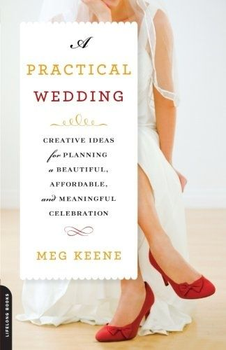 A Practical Wedding Creative Ideas For Planning A Beautiful Affordable And Meaningful Celebration Crea Practical Wedding Wedding Book Wedding Planning Book