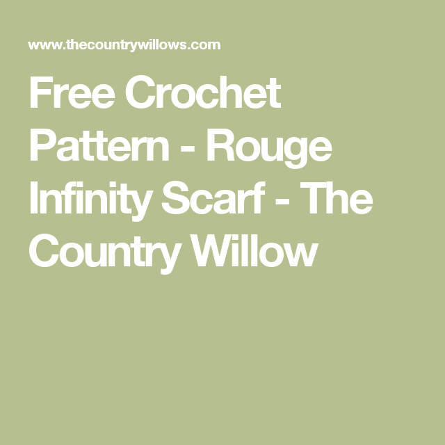 Free Crochet Pattern - Rouge Infinity Scarf - The Country Willow ...