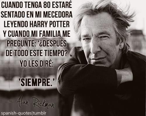 """""""Siempre."""" - Alan Rickman"""