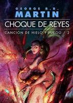 Choque De Reyes Canción De Hielo Fuego Ii George R R Martin Cancion De Hielo Y Fuego Choque De Reyes Juego De Tronos Libros