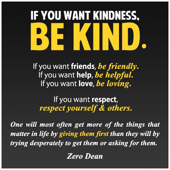 If you want kindness, be kind. #zerosophy