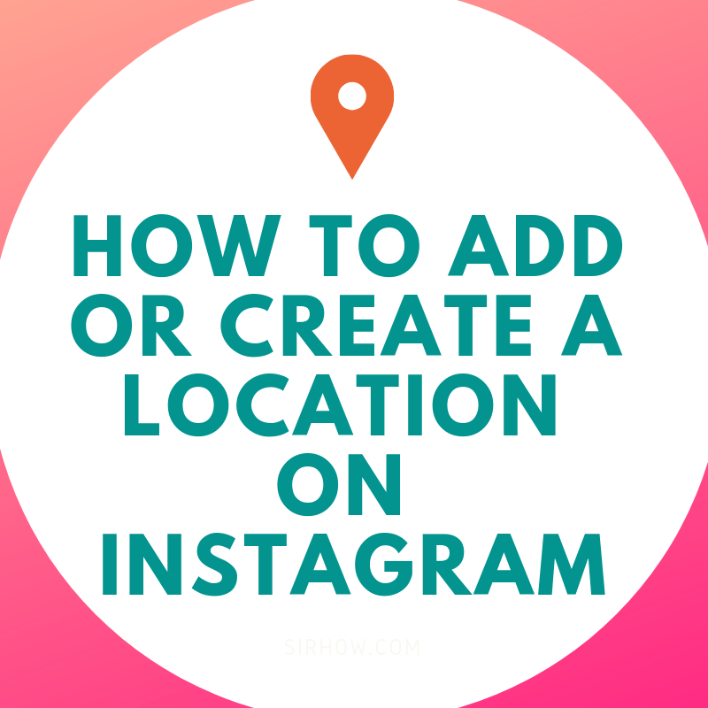 Create Or Add A Location On Ig Instagram Ads Locations
