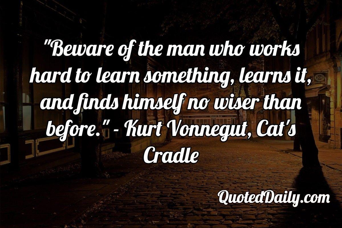 Kurt Vonnegut Cat S Cradle Quote Quotedaily Daily Quotes Knowledge Quotes Cats Cradle Kurt Vonnegut