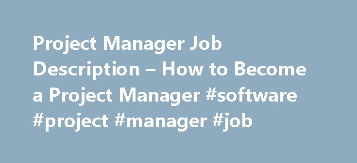 Project Manager Job Description u2013 How to Become a Project Manager - project manager job description