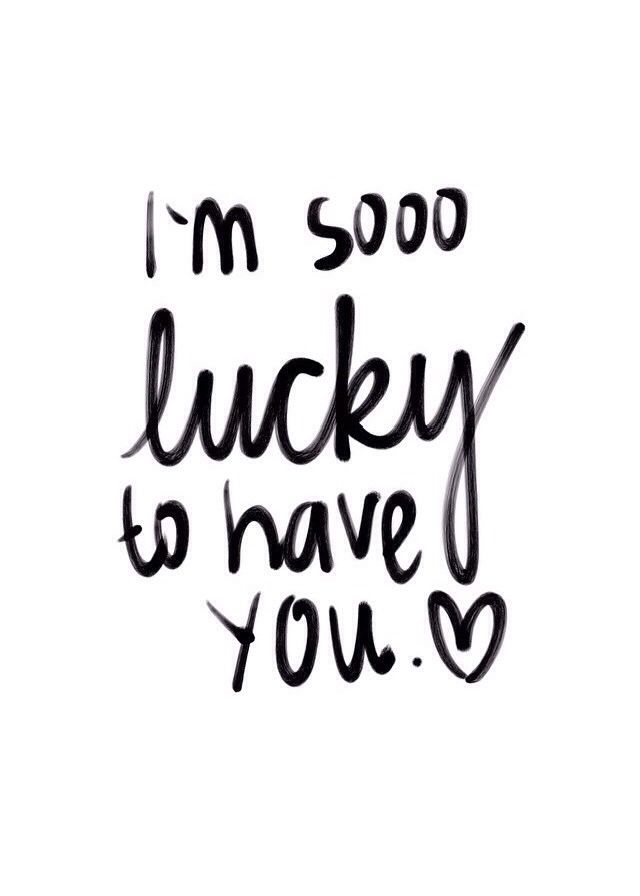 Im Sooo Lucky To Have You Love Quotes Words Saywhat Not Just