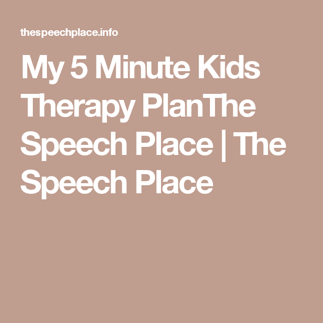 My 5 Minute Kids Therapy PlanThe Speech Place