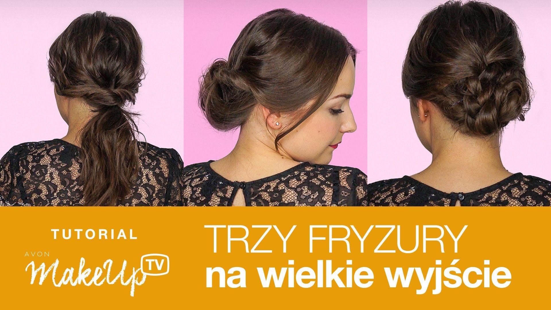 Zrob To Sama Trzy Fryzury Na Wielkie Wyjscie Hair Styles Hair Beauty