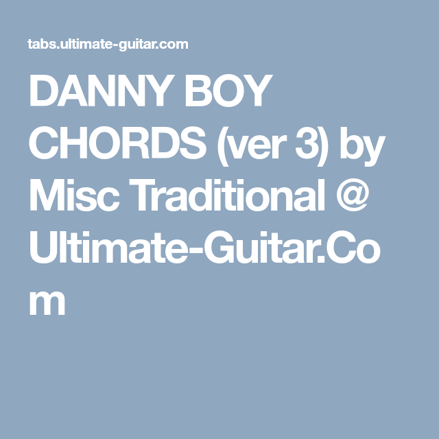 DANNY BOY CHORDS (ver 3) by Misc Traditional @ Ultimate-Guitar.Com ...
