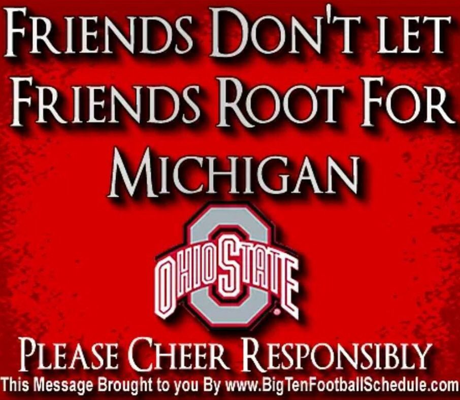 Friends Don T Let Friends Root For Michigan Please Cheer Responsibly Ohio State Vs Michigan Ohio State Buckeyes Quotes Ohio State Buckeyes Football