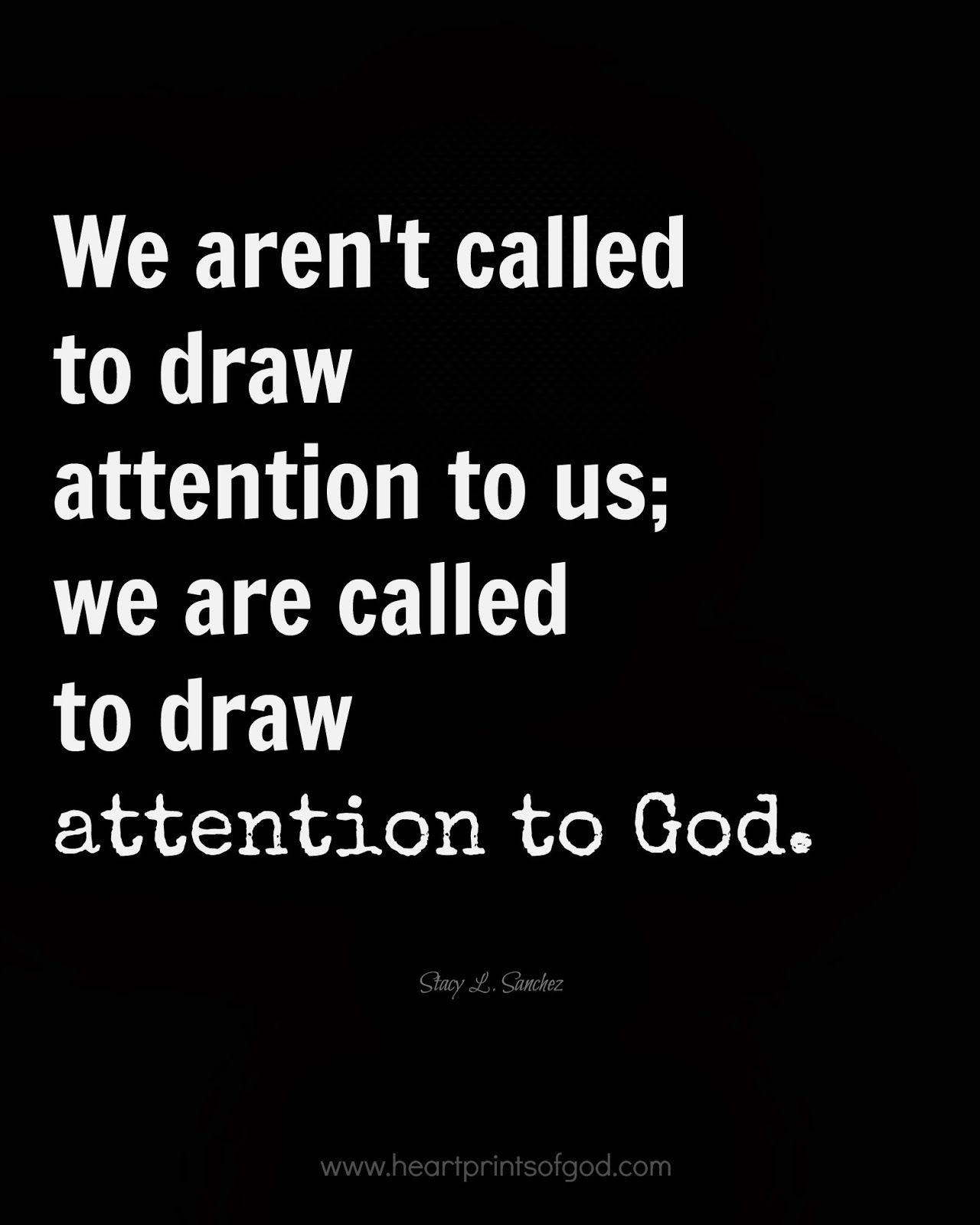 Amen We Aren T Called To Draw Attention To Us We Are