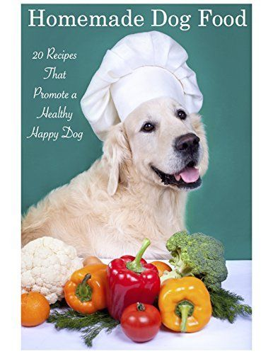Homemade dog food 20 recipes that promote a healthy happy dog free kindle book crafts hobbies homefree homemade dog food 20 recipes that promote a healthy happy dog forumfinder Gallery