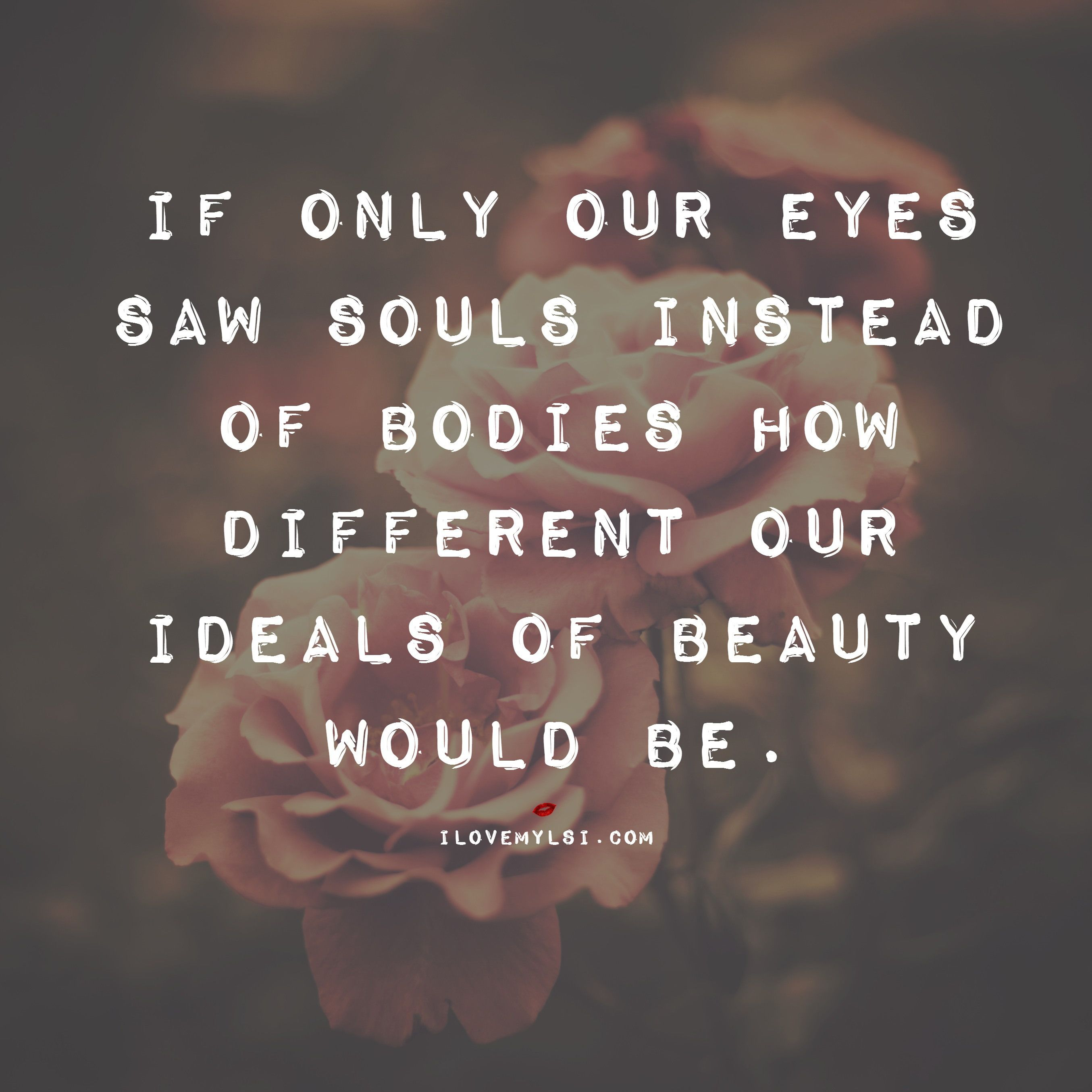 Beautiful Soul Quotes Adorable If Only Our Eyes Saw Souls  Eye And Bodies