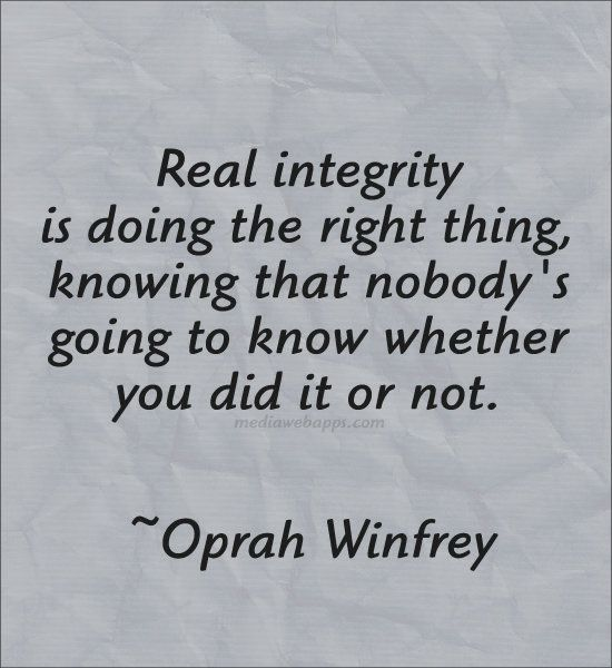 Quote Real Integrity Is Doing The Right Thing Knowing That Nobody