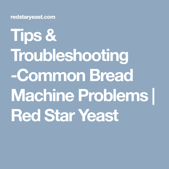 Tips & Troubleshooting -Common Bread Machine Problems