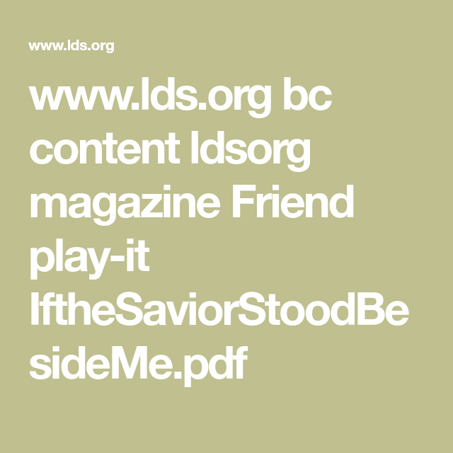 www.lds.org bc content ldsorg magazine Friend play-it ...