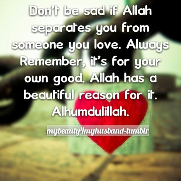 Don't Be Sad If Allah Separates You From Someone You Love