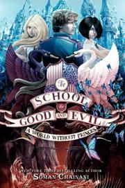 """A WORLD WITHOUT PRINCES From the """"School for Good and Evil"""" series, volume 2 by Soman Chainani, illustrated by Iacopo Bruno Age Range: 11-13 The closing volume should tie up those loose ends with, if the first two volumes are indicators, wild swings of terror and hilarity. (Fantasy. 11-13)"""