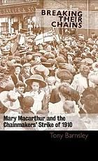 Breaking their chains : Mary Macarther and the chainmakers' strike of 1910