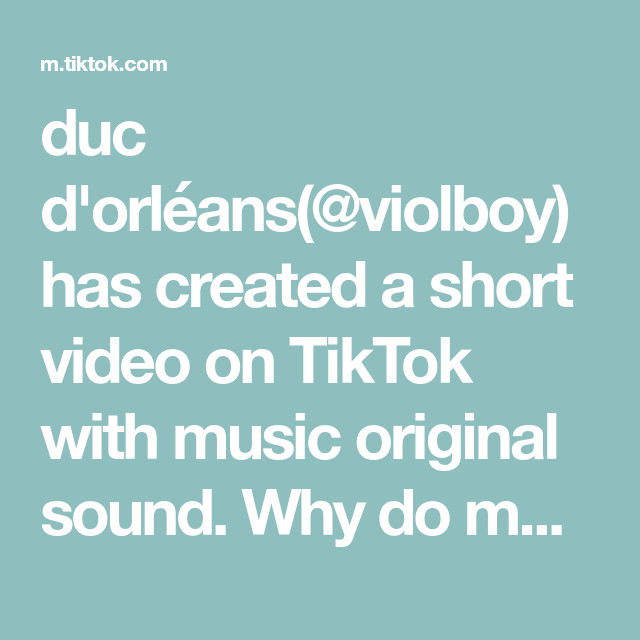 Duc D Orleans Violboy Has Created A Short Video On Tiktok With Music Original Sound Why Do Modern Orchestras Bother Play The Originals Music That One Friend