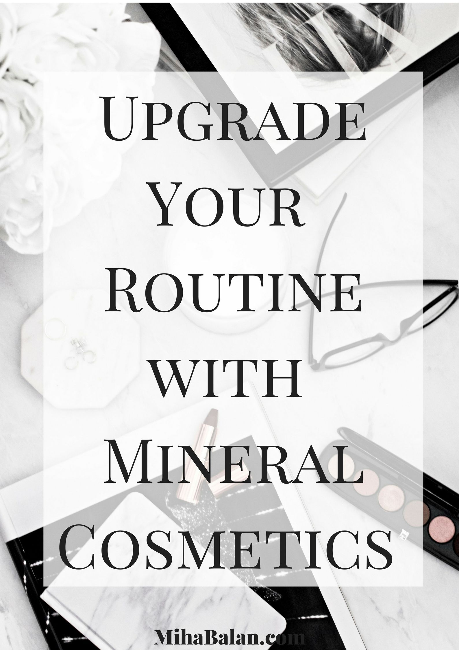 Upgrade Your Routine with Mineral Cosmetics #mineralcosmetics Have you ever considered how the makeup you are buying affects your skin? Did you knew that some of the cosmetics on the market can contain toxins or preservatives? I personally didn't, until I read the importance of mineral makeup and why is it a good idea to consider changing my beauty routine #mineralcosmetics