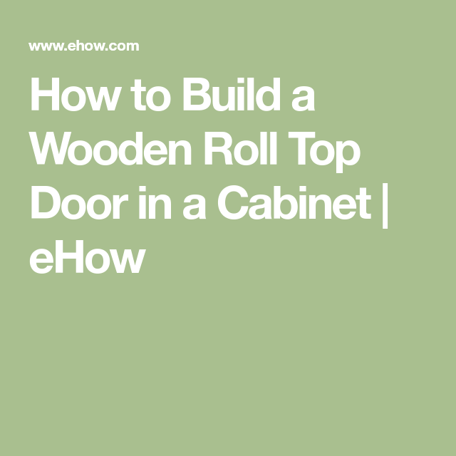 How To Build A Wooden Roll Top Door In Cabinet Ehow Slats